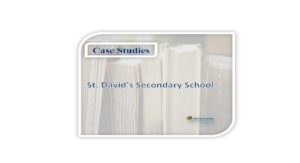 Case Studies – St. David's Secondary School
